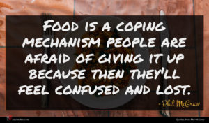 Phil McGraw quote : Food is a coping ...