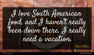 Nate Silver quote : I love South American ...