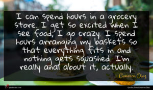 Cameron Diaz quote : I can spend hours ...