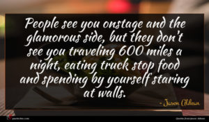 Jason Aldean quote : People see you onstage ...