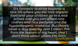 Samantha Morton quote : It's fantastic to strive ...