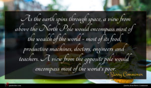 Barry Commoner quote : As the earth spins ...