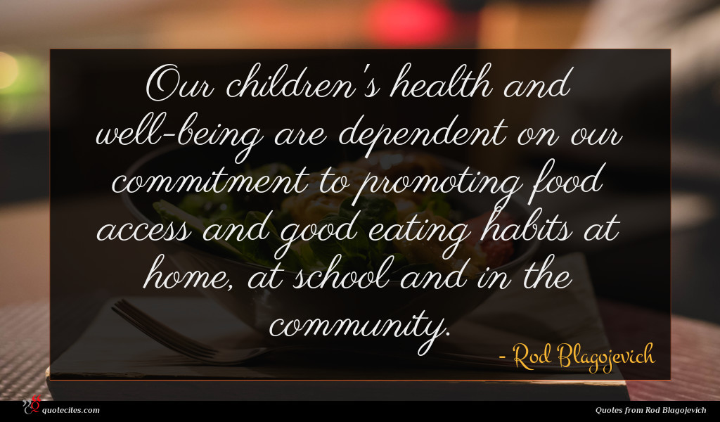 Our children's health and well-being are dependent on our commitment to promoting food access and good eating habits at home, at school and in the community.