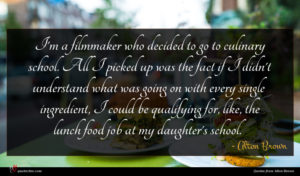 Alton Brown quote : I'm a filmmaker who ...