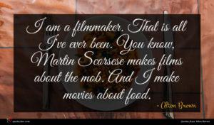 Alton Brown quote : I am a filmmaker ...