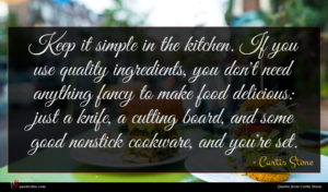 Curtis Stone quote : Keep it simple in ...