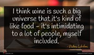 Padma Lakshmi quote : I think wine is ...