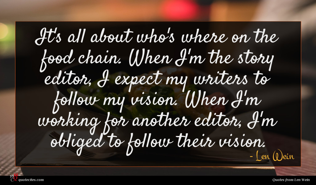It's all about who's where on the food chain. When I'm the story editor, I expect my writers to follow my vision. When I'm working for another editor, I'm obliged to follow their vision.