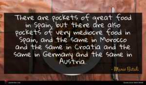 Mario Batali quote : There are pockets of ...