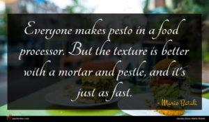 Mario Batali quote : Everyone makes pesto in ...