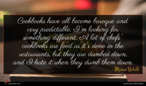 Mario Batali quote : Cookbooks have all become ...