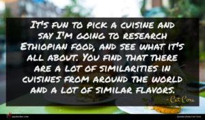 Cat Cora quote : It's fun to pick ...