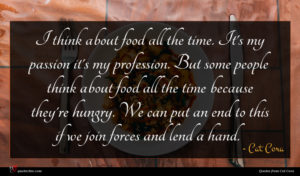 Cat Cora quote : I think about food ...