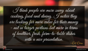 Cat Cora quote : I think people are ...