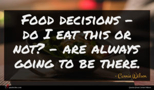 Carnie Wilson quote : Food decisions - do ...