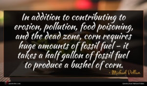 Michael Pollan quote : In addition to contributing ...