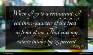 Bobby Flay quote : When I go to ...