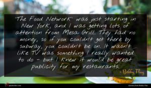 Bobby Flay quote : The Food Network' was ...