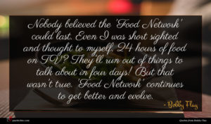 Bobby Flay quote : Nobody believed the 'Food ...