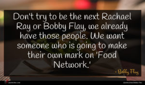 Bobby Flay quote : Don't try to be ...