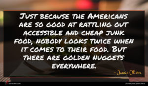 Jamie Oliver quote : Just because the Americans ...