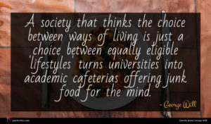 George Will quote : A society that thinks ...