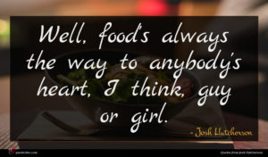 Josh Hutcherson quote : Well food's always the ...