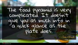 Tom Vilsack quote : The food pyramid is ...