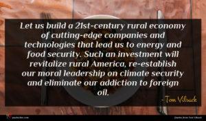 Tom Vilsack quote : Let us build a ...
