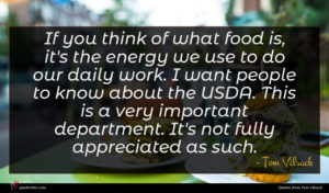 Tom Vilsack quote : If you think of ...