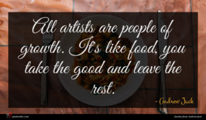 Andrew Jack quote : All artists are people ...