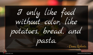 Emma Roberts quote : I only like food ...