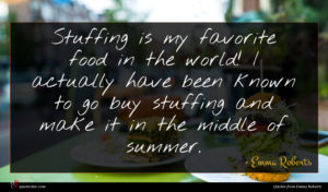 Emma Roberts quote : Stuffing is my favorite ...