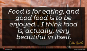 Delia Smith quote : Food is for eating ...