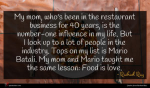 Rachael Ray quote : My mom who's been ...