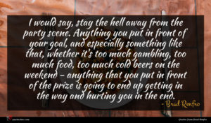 Brad Renfro quote : I would say stay ...