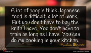 Masaharu Morimoto quote : A lot of people ...