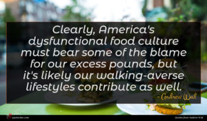 Andrew Weil quote : Clearly America's dysfunctional food ...