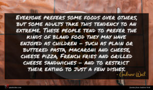 Andrew Weil quote : Everyone prefers some foods ...