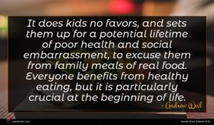 Andrew Weil quote : It does kids no ...