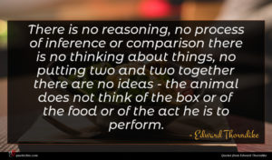 Edward Thorndike quote : There is no reasoning ...