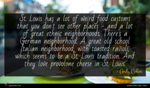 Andy Cohen quote : St Louis has a ...