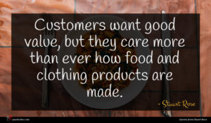 Stuart Rose quote : Customers want good value ...
