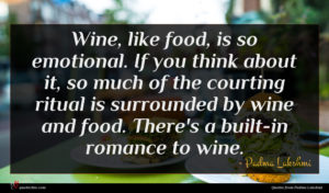 Padma Lakshmi quote : Wine like food is ...