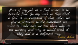 Padma Lakshmi quote : Part of my job ...