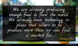 Jeremy Rifkin quote : We are already producing ...