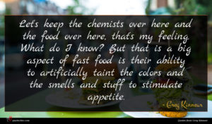 Greg Kinnear quote : Let's keep the chemists ...