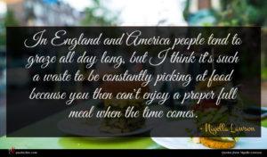 Nigella Lawson quote : In England and America ...