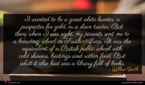 Wilbur Smith quote : I wanted to be ...