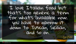 Lee Child quote : I love Italian food ...